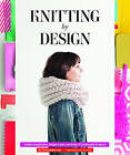 Knitting by Design: Gather Inspiration, Design Looks, and Knit 15 Fashionable Projects by Emma Robertson (Hardback, 2013)