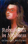 Rehearsals in Madness by Georgina Williams (Paperback / softback, 2007)