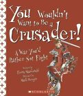 You Wouldn't Want to Be a Crusader!: A War You'd Rather Not Fight by Fiona MacDonald (Paperback / softback, 2005)