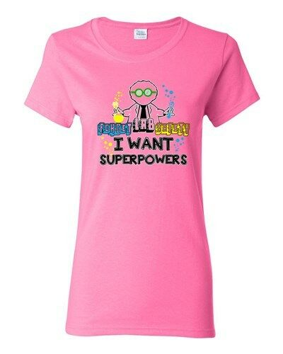 Ladies Forget Lab Safety I Want Superpowers Superhero Hero Funny DT T-Shirt Tee