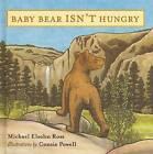 Baby Bear isn't Hungry by Michael Elsohn Ross (Hardback, 2006)