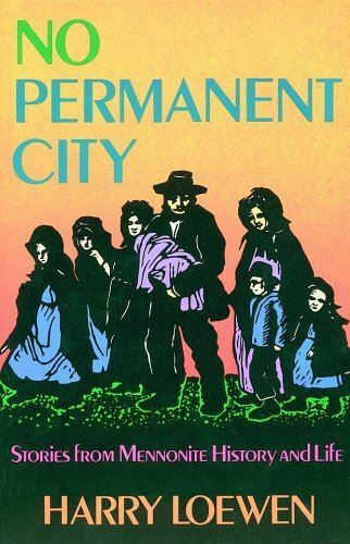 Very Good, No Permanent City: Stories from Mennonite History and Life, Loewen, H