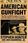 American Gunfight: The Plot to Kill President Truman--and the Shoot-out That Stopped It by John Bainbridge, Stephen Hunter (Paperback, 2007)