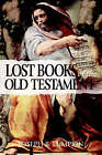 The Lost Books of the Old Testament by Joseph (Paperback, 2006)