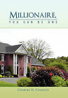 Millionaire, You Can Be One by Charles D Calhoun (Paperback / softback, 2011)