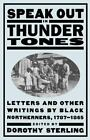 Speak Out in Thunder Tones : Letters and Other Writings by Black Northerners, 1787-1865 by Dorothy Sterling (1998, Paperback, Reprint)