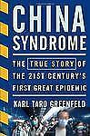 China Syndrome : The True Story of the 21st Century's First Great Epidemic by Ka