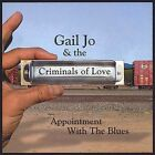 Appointment With the Blues by Gail Jo & the Criminals of Love (CD, Jul-2004, Gail Jo and the Criminals of Love)