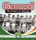 Score! The Story of Soccer by Jennie Haw (Hardback, 2013)