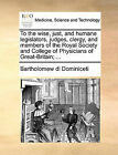 To the Wise, Just, and Humane Legislators, Judges, Clergy, and Members of the Royal Society and College of Physicians of Great-Britain; ... by Bartholomew Di Dominiceti (Paperback / softback, 2010)