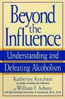 Beyond the Influence: Understanding and Defeating Alcoholism by Katherine Ketcham, William Asbury (Paperback, 2000)