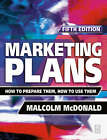 Marketing Plans: How to Prepare Them, How to Use Them by Malcolm McDonald (Paperback, 2002)