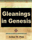 Gleanings in Genesis (Volume I) by Arthur W Pink (Paperback / softback, 2006)