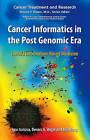 Cancer Informatics in the Post Genomic Era: Toward Information-based Medicine: Preliminary Entry 313 by Springer-Verlag New York Inc. (Hardback, 2007)