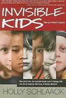 Invisible Kids: Marcus Fiesel's Legacy: One Short Life, One Terrible Death and 12 Things YOU Can Do to Improve the Lives of Foster Children by Holly Schlaack (Paperback / softback, 2009)