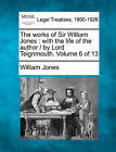 The Works of Sir William Jones: With the Life of the Author / By Lord Teignmouth. Volume 6 of 13 by Sir William Jones (Paperback / softback, 2010)