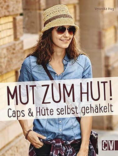 Mut zum Hut! * Caps & Hüte selbst gehäkelt * 6407 * Christophorus Verlag
