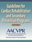 Guidelines for Cardiac Rehabilitation and Secondary Prevention Programs by American Association of Cardiovascular and Pulmonary Rehabilitation Staff (2003, Paperback, Revised)