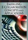 Emerging E-collaboration Concepts and Applications by IGI Global (Hardback, 2006)