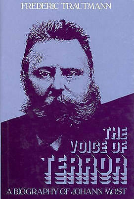Voice of Terror : A Biography of Johann Most by Trautmann, Frederic -ExLibrary