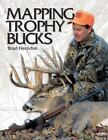 Mapping Trophy Bucks : Using Topographic Maps to Find Deer by Brad Herndon (2003, Paperback)