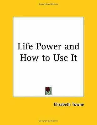 The Life Power and How to Use It (1906) by Elizabeth Towne