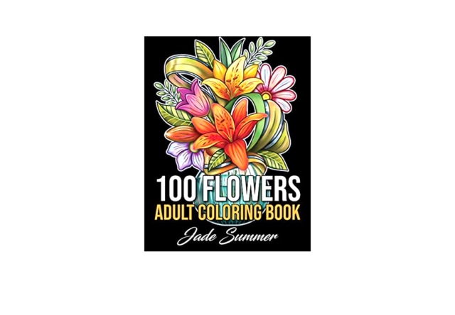 100 Flowers : An Adult Coloring Book With Bouquets, Wreaths, Swirls,  Patterns, Decorations, Inspirational Designs, And Much More! By Jade Summer  (2020, Trade Paperback) For Sale Online EBay