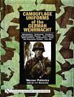 Camouflage Uniforms of the German Wehrmacht: Manufacturers, Zeltbahnen, Headgear, Fallschirmjager Smocks, Army Smocks, Padded Uniforms, Leibermuster, Tents, Non-regulation Clothes, Post War by Werner Palinckx (Hardback, 2002)