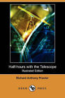 Half-Hours with the Telescope (Illustrated Edition) (Dodo Press) by Richard Anthony Proctor (Paperback / softback, 2008)