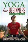 Yoga for Beginners: Basic Yoga Guide by Samons Brittany, Brittany Samons (Paperback / softback, 2013)