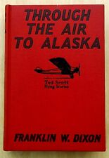 Through the Air to Alaska by Franklin W. Dixon 1930 HC Ted Scott Flying Stories