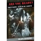 Are You Ready?: Thin Lizzy: Album by Album by Alan Byrne (Paperback, 2015)