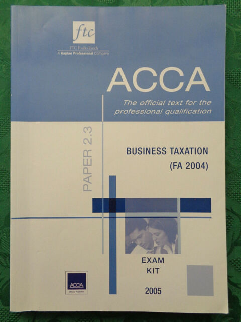 ACCA Exam Kit. Business Taxation (FA 2004). Paper 2.3. FTC Foulks-Lynch. 2004.
