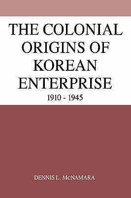 The Colonial Origins of Korean Enterprise: 1910�1945, McNamara, Dennis L., Used;