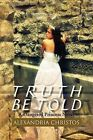 Truth Be Told: A Dangered Princess Novel by Alexandria Christos (Paperback / softback, 2011)
