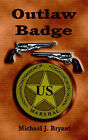 The Outlaw Badge by Michael J. Bryant (Paperback)