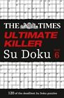The Times Ultimate Killer Su Doku Book 6: 120 of the Deadliest Su Doku Puzzles by The Times Mind Games (Paperback, 2014)