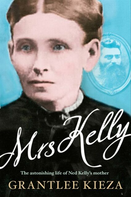 New Mrs Kelly: The astonishing life of Ned Kelly's mother By Grantlee Kieza