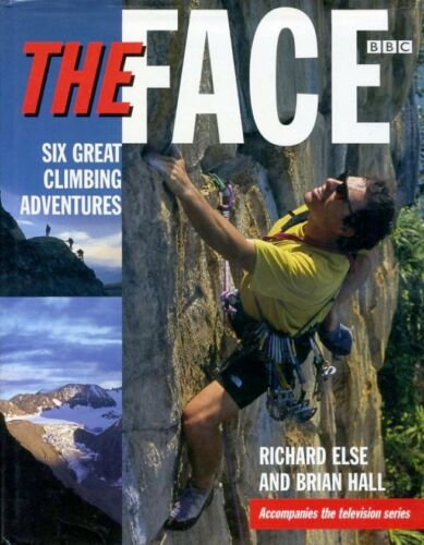 1 of 1 - The Face : Six Great Climbing Adventures by Richard Else, Brian Hall (hardback)