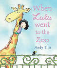 When Lulu Went to the Zoo by Andy Ellis (Paperback, 2008)