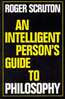 An Intelligent Person's Guide to Philosophy by Roger Scruton (Paperback, 1997)