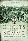 Ghosts on the Somme: Filming the Battle - June-July 1916 by Alastair Fraser, Andrew Robertshaw (Paperback, 2016)