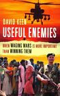 Useful Enemies: When Waging Wars Is More Important Than Winning Them by David Keen (Paperback, 2014)