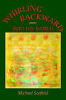 Whirling Backward Into the World by Michael Scofield (Paperback / softback, 2006)