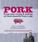 Pork: Perparing, Curing and Cooking All That is Possible from a Pig by Phil Vickery, Simon Boddy (Hardback, 2013)