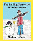 The Smiling Scarecrow the Winter Months by Monique G Caron (Paperback / softback, 2010)