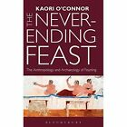 The Never-Ending Feast: The Anthropology and Archaeology of Feasting by Kaori O'Connor (Hardback, 2015)