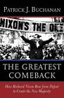 The Greatest Comeback: How Richard Nixon Rose from Defeat to Create the New Majority by Patrick J. Buchanan (Paperback, 2015)