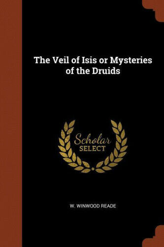 The Veil of Isis or Mysteries of the Druids by W. Winwood Reade.
