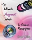 The Ultimate Assignment Journal for Freelance Photographers by Candace T Botha (Paperback / softback, 2015)